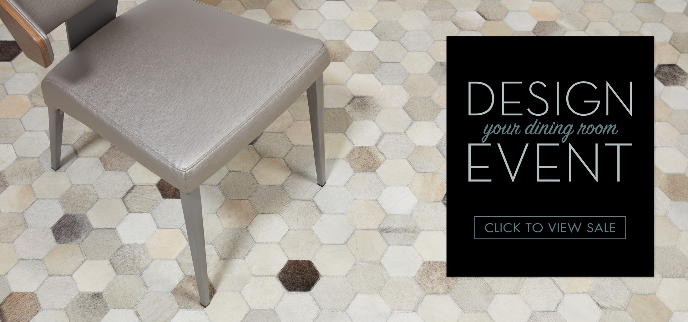 Image of a dining chair on a rug. Text: Design your dining room event. Click to view sale. Links to design your dining room event.