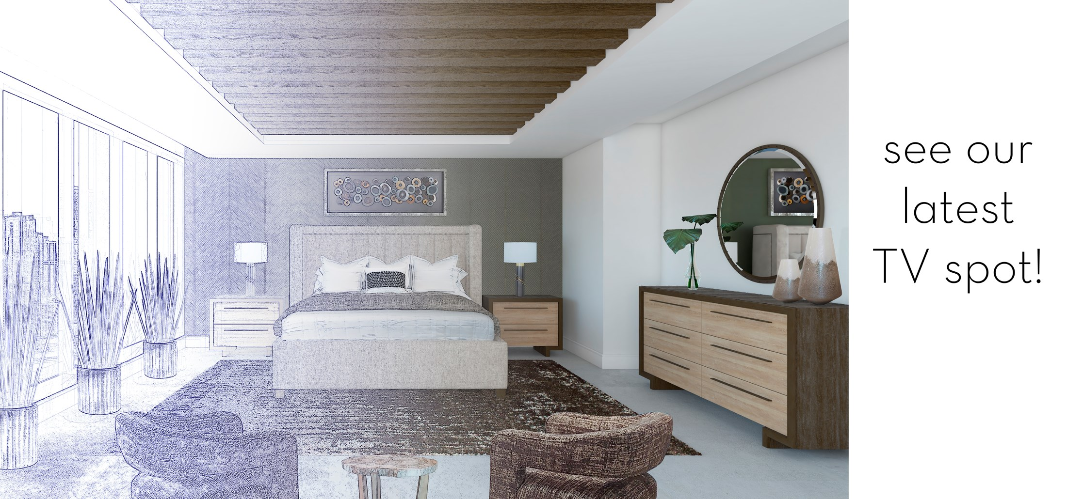 See our latest TV spot! Image of Instant Interiors Miranda Collection Bedroom turning from sketch into rendering image. Links to the Instant Interiors TV spot on Youtube.